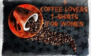 Coffee Lovers T Shirts