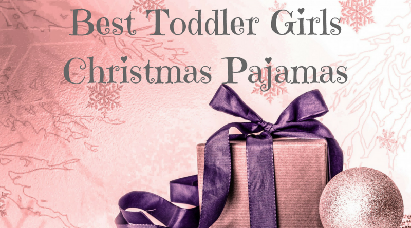 best toddler girls Christmas pajamas